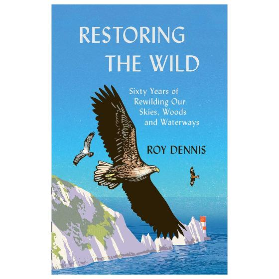 Restoring the Wild: Sixty Years of Rewilding Our Skies, Woods and Waterways product photo Default L